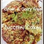 Paleo Grain & Dairy Free Zucchini Cakes