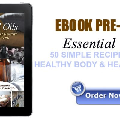 Essential Oils - 50 Simple Recipes for a Healthy Body & Healthy Home - Ebook Pre-Sale