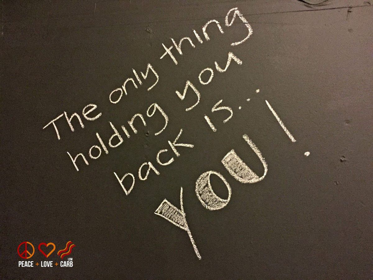 The Only Thing Holding You Back is YOU - Peace Love and Low Carb