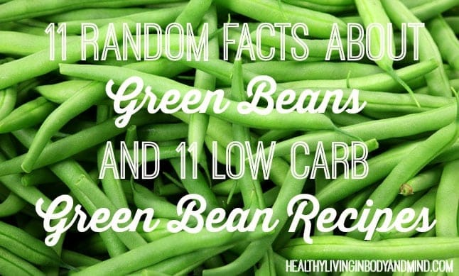 11 Random Facts About Green Beans and 11 Low Carb Green Bean Recipes