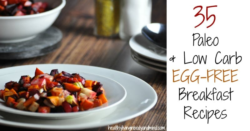 35 Low Carb and Paleo Egg Free Breakfast Recipes | Healthy Living in Body and Mind