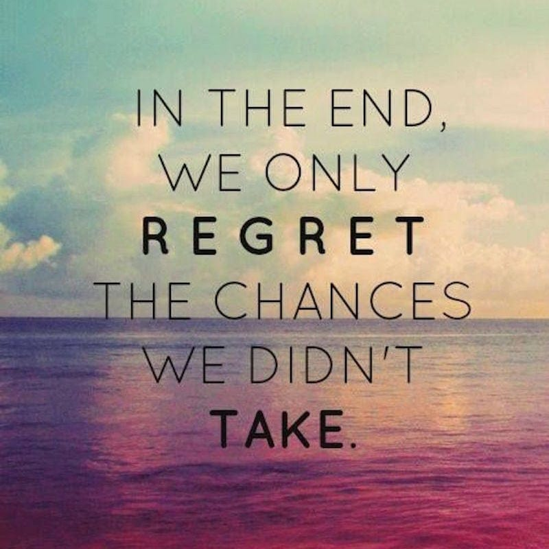 in-the-end-we-only-regret-the-chances-we-didnt-take-1