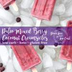 Paleo Mixed Berry Coconut Creamsicles - Low Carb Popsicles. Now you can have all the flavors of childhood, in a healthier grown up version.