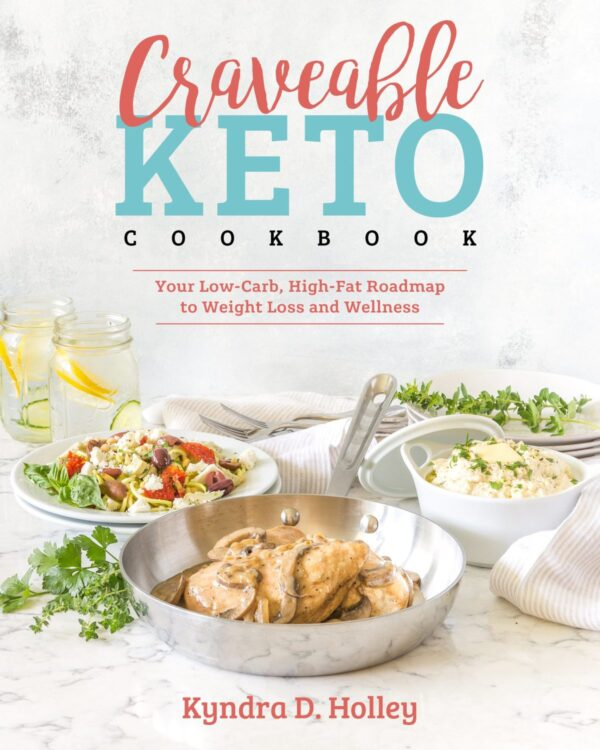 CRAVEABLE KETO COOKBOOK By Kyndra Holley of Peace Love and Low Carb