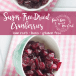 These Sugar Free Low Carb Dried Cranberries are so easy to make and are very low in carbs. A great, healthy option to the store-bought varieties that are loaded with sugar.